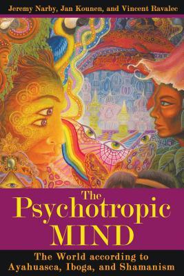 The Psychotropic Mind: The World according to Ayahuasca, Iboga, and Shamanism Cover Image