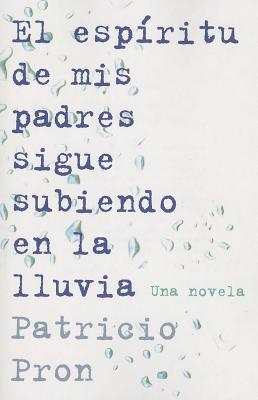 El Espiritu de mis Padres Sigue Subiendo en la Lluvia = My Fathers' Ghost Is Climing in the Rain Cover Image