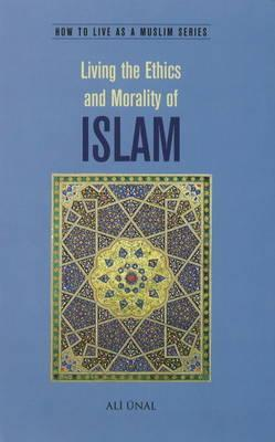 Cover for Living the Ethics and Morality of Islam