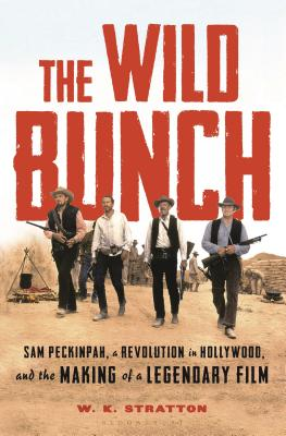 The Wild Bunch: Sam Peckinpah, a Revolution in Hollywood, and the Making of a Legendary Film Cover Image