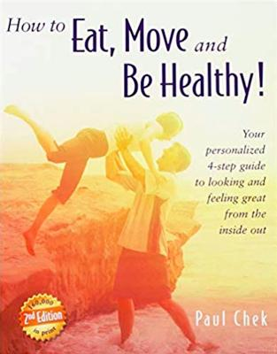How to Eat, Move, and Be Healthy! (2nd Edition): Your Personalized 4-Step Guide to Looking and Feeling Great from the Inside Out Cover Image