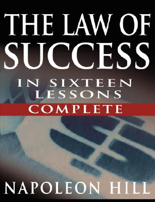 The Law of Success In Sixteen Lessons by Napoleon Hill (Complete, Unabridged) Cover Image