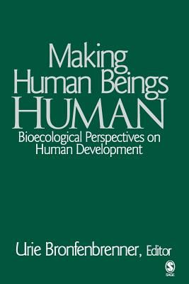Making Human Beings Human: Bioecological Perspectives on Human Development (Sage Program on Applied Developmental Science) Cover Image