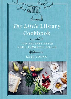 The Little Library Cookbook: 100 Recipes from Your Favorite Books Cover Image