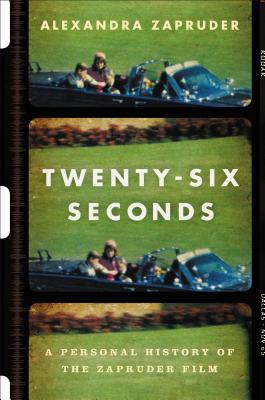 Twenty-Six Seconds Lib/E: A Personal History of the Zapruder Film Cover Image