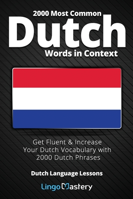 2000 Most Common Dutch Words in Context: Get Fluent & Increase Your Dutch Vocabulary with 2000 Dutch Phrases Cover Image