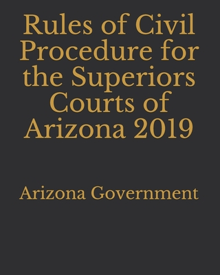 Rules of Civil Procedure for the Superiors Courts of Arizona 2019 Cover Image
