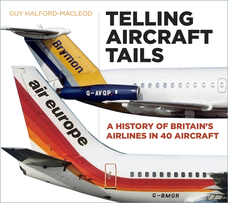 Telling Aircraft Tails: A History of Britain's Airlines in 40 Aircraft Cover Image