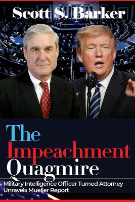 The Impeachment Quagmire: Former Military Intelligence Officer Turned Attorney Unravels Mueller Report Cover Image