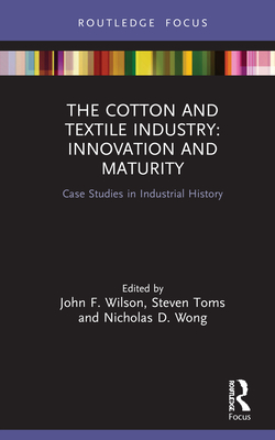 The the Cotton and Textile Industry: Innovation and Maturity: Perspectives on Industrial Maturity and Decline Cover Image