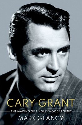 Cary Grant, the Making of a Hollywood Legend (Cultural Biographies) Cover Image