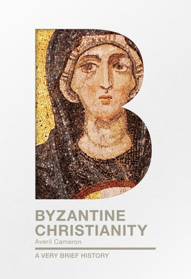 Byzantine Christianity: A Very Brief History (Very Brief Histories) Cover Image