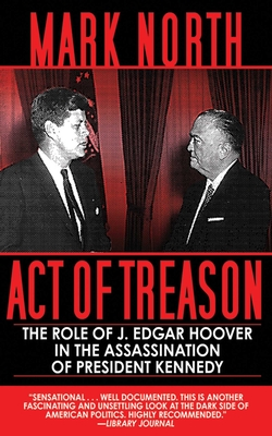 Act of Treason: The Role of J. Edgar Hoover in the Assassination of President Kennedy Cover Image