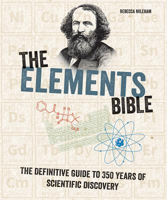 The Elements Bible: The Definitive Guide to 350 Years of Scientific Discovery (Subject Bible) Cover Image