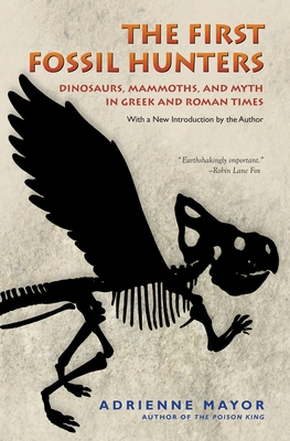 The First Fossil Hunters: Dinosaurs, Mammoths, and Myth in Greek and Roman Times Cover Image
