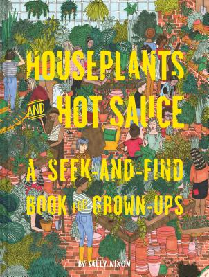 Houseplants and Hot Sauce: A Seek-and-Find Book for Grown-Ups (Seek and Find Books for Adults, Seek and Find Adult Games) Cover Image