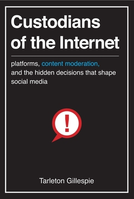 Custodians of the Internet: Platforms, Content Moderation, and the Hidden Decisions That Shape Social Media Cover Image