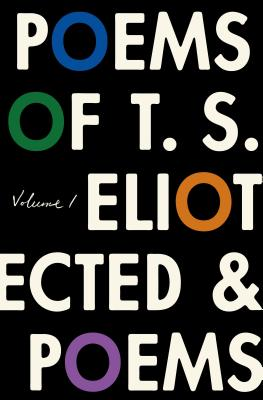 The Poems of T. S. Eliot: Volume I: Collected and Uncollected Poems Cover Image