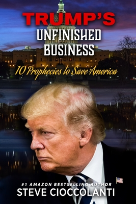 Trump's Unfinished Business: 10 Prophecies to Save America Cover Image