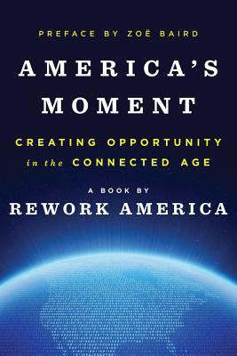 America's Moment: Creating Opportunity in the Connected Age Cover Image