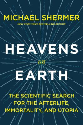 Heavens on Earth: The Scientific Search for the Afterlife, Immortality, and Utopia Cover Image