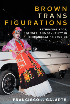 Brown Trans Figurations: Rethinking Race, Gender, and Sexuality in Chicanx/Latinx Studies Cover Image