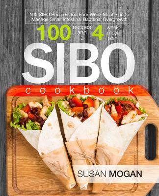 SIBO Cookbook: 100 SIBO Recipes and Four Week Meal Plan to Manage Small Intestinal Bacterial Overgrowth Cover Image