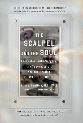 The Scalpel and the Soul: Encounters with Surgery, the Supernatural, and the Healing Power of Hope Cover Image