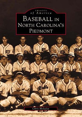 Baseball in North Carolina's Piedmont (Images of America (Arcadia Publishing)) Cover Image