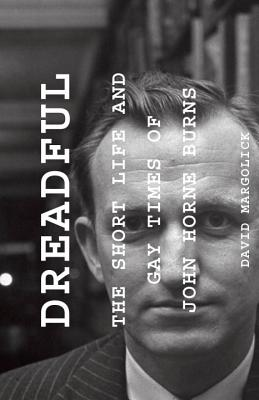 Dreadful: The Short Life and Gay Times of John Horne Burns Cover Image