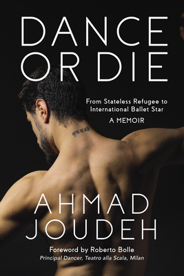 Dance or Die: From Stateless Refugee to International Ballet Star A MEMOIR Cover Image