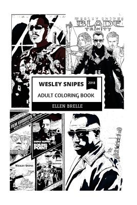 Wesley Snipes Adult Coloring Book: Blade from Blade Trilogy and Martial Artist, Legendary Action Actor and Acclamed Author Inspired Adult Coloring Boo Cover Image