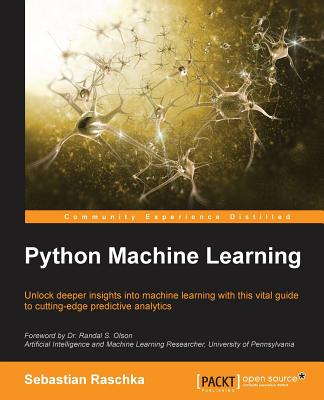 Python Machine Learning: Unlock deeper insights into Machine Leaning with this vital guide to cutting-edge predictive analytics Cover Image