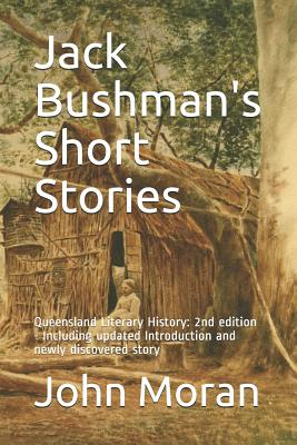 Jack Bushman's Short Stories: Queensland Literary History: 2nd edition - Including updated Introduction and newly discovered story Cover Image