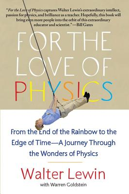 For the Love of Physics: From the End of the Rainbow to the Edge of Time - A Journey Through the Wonders of Physics Cover Image