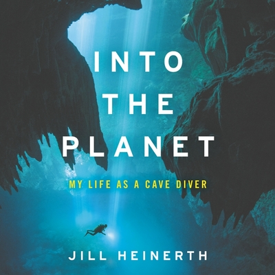 Into the Planet Lib/E: My Life as a Cave Diver Cover Image