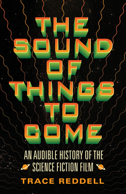 The Sound of Things to Come: An Audible History of the Science Fiction Film Cover Image