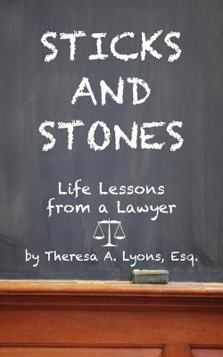 Sticks and Stones: Life Lessons From a Lawyer Cover Image