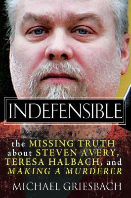Indefensible: The Missing Truth about Steven Avery, Teresa Halbach, and Making a Murderer Cover Image