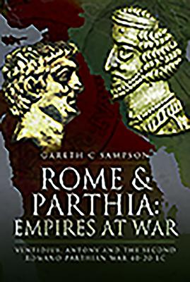 Rome and Parthia: Empires at War: Ventidius, Antony and the Second Romano-Parthian War, 40-20 BC Cover Image