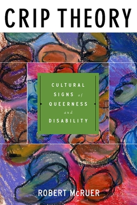 Crip Theory: Cultural Signs of Queerness and Disability (Cultural Front) Cover Image