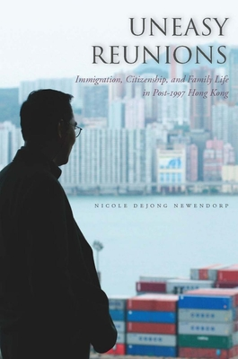 Uneasy Reunions: Immigration, Citizenship, and Family Life in Post-1997 Hong Kong Cover Image