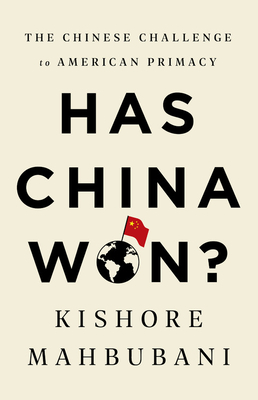 Has China Won?: The Chinese Challenge to American Primacy Cover Image