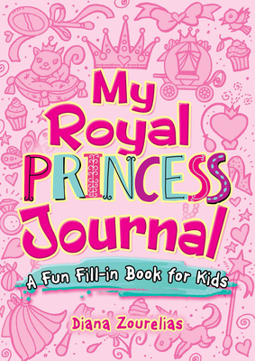 My Royal Princess Journal: A Fun Fill-In Book for Kids (Dover Children's Activity Books) Cover Image