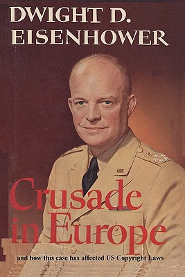 Crusade in Europe by Dwight D. Eisenhower and How This Case Has Affected Us Copyright Laws Cover Image