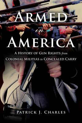Armed in America: A History of Gun Rights from Colonial Militias to Concealed Carry Cover Image