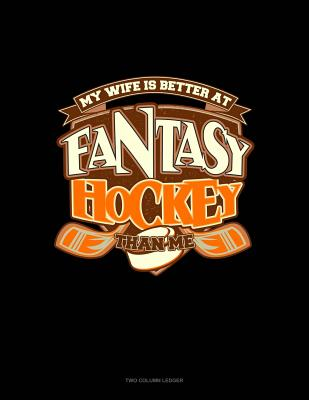 My Wife Is Better at Fantasy Hockey Than Me: Two Column Ledger Cover Image