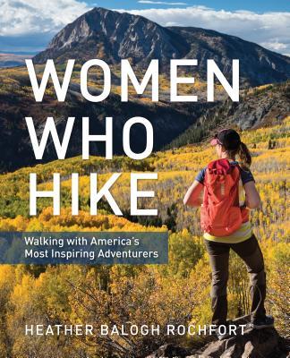 Women Who Hike: Walking with America's Most Inspiring Adventurers Cover Image