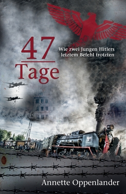 47 Tage: Wie zwei Jungen Hitlers letztem Befehl trotzten Cover Image