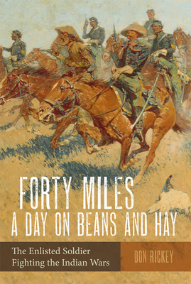 Forty Miles a Day on Beans and Hay: The Enlisted Soldier Fighting the Indian Wars Cover Image